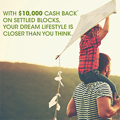 Get $10,000 cash back* on lots that settle before 30 June 2019!