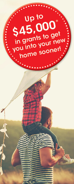 Up to $45,000 in grants to get you into your new home sooner!